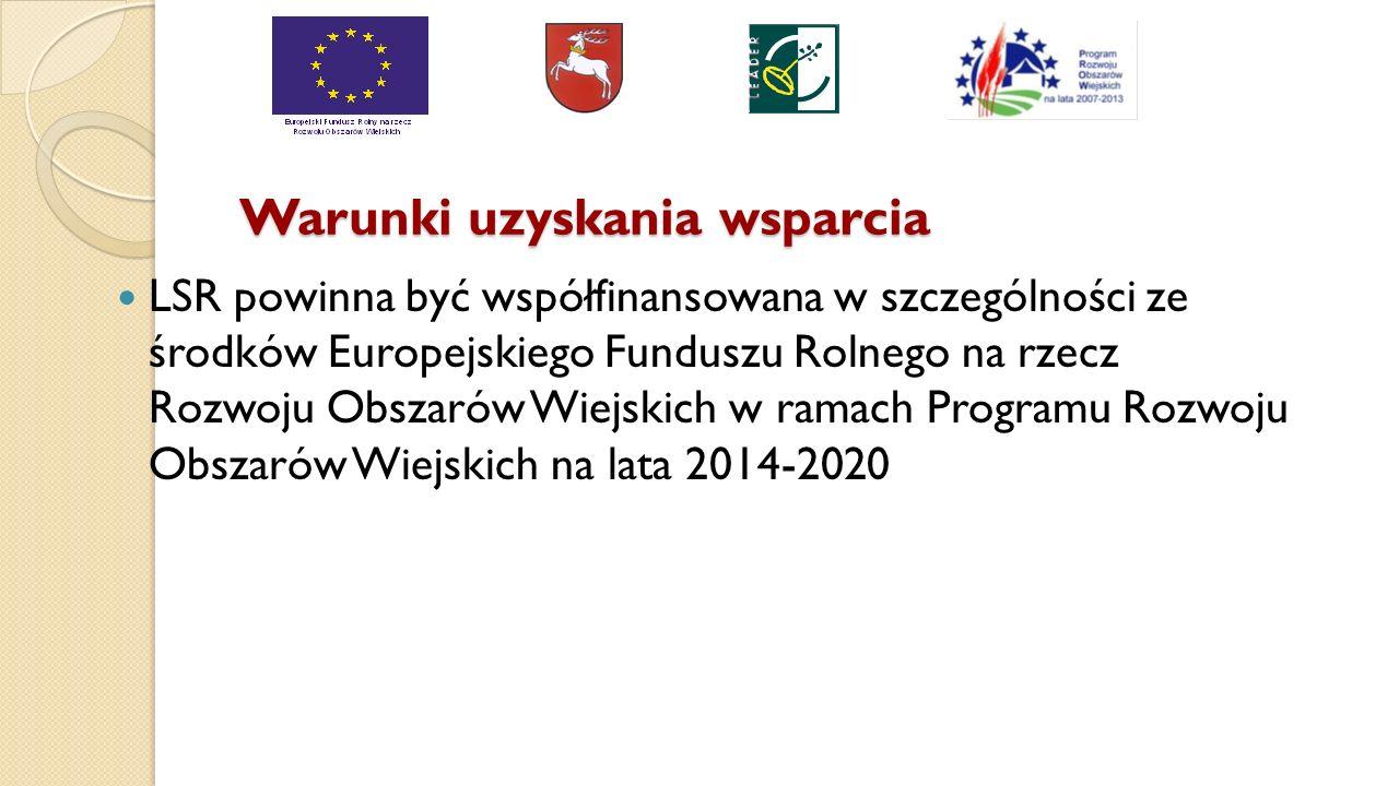 Warunki uzyskania wsparcia LSR powinna być współfinansowana w szczególności ze środków Europejskiego Funduszu Rolnego na rzecz Rozwoju Obszarów Wiejskich w ramach Programu Rozwoju Obszarów Wiejskich na lata 2014-2020