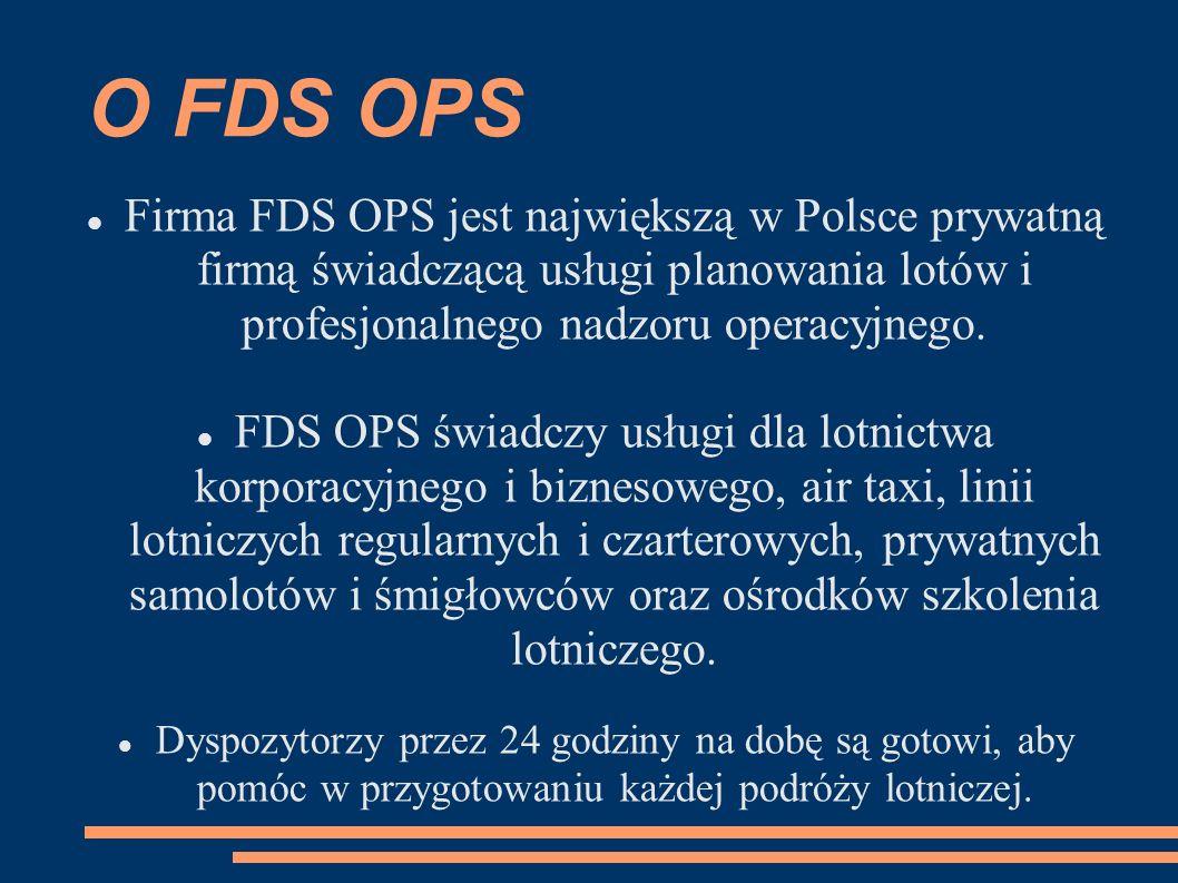 O FDS OPS Firma FDS OPS jest największą w Polsce prywatną firmą świadczącą usługi planowania lotów i profesjonalnego nadzoru operacyjnego.