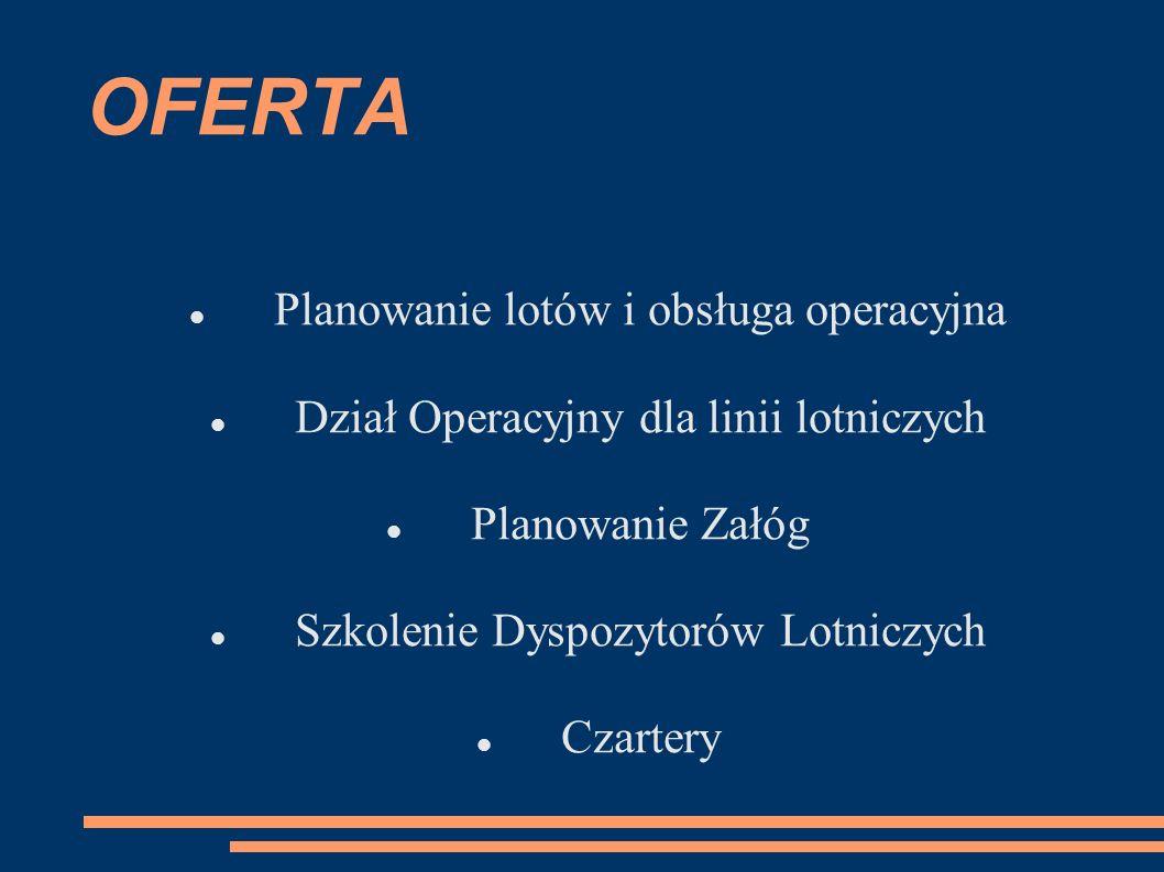 OFERTA Planowanie lotów i obsługa operacyjna Dział Operacyjny dla linii lotniczych Planowanie Załóg Szkolenie Dyspozytorów Lotniczych Czartery