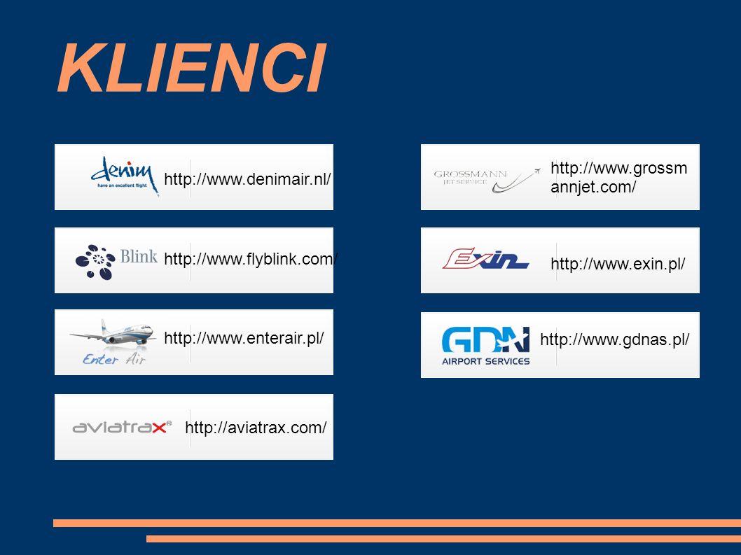 KLIENCI http://www.denimair.nl/ http://www.flyblink.com/ http://www.enterair.pl/ http://aviatrax.com/ http://www.grossm annjet.com/ http://www.exin.pl/ http://www.gdnas.pl/