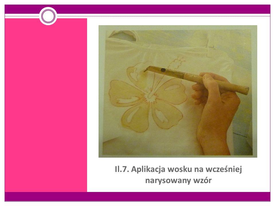Il.7. Aplikacja wosku na wcześniej narysowany wzór
