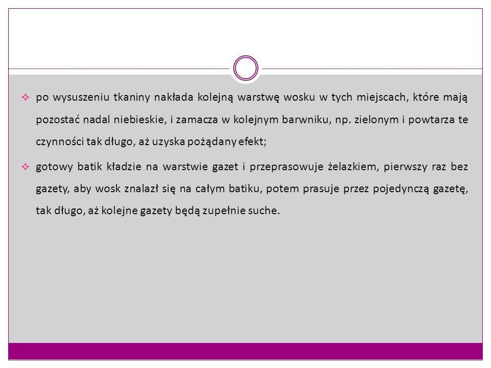 Il.10.http://www.bwa.katowice.pl/p/233/warsztaty_batiku__czyli_jak_stworzyc_wielobar wna/ Il.11.http://www.tuzory.pl/wiadomosci,batik-pomysl-na-tworcze-wakacje-fotoreportaz-,wia5-3266-1481.html Il.12.