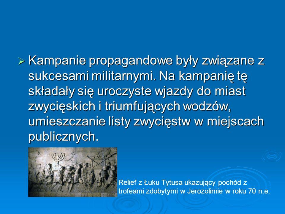  Kampanie propagandowe były związane z sukcesami militarnymi. Na kampanię tę składały się uroczyste wjazdy do miast zwycięskich i triumfujących wodzó