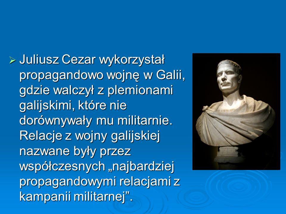  Juliusz Cezar wykorzystał propagandowo wojnę w Galii, gdzie walczył z plemionami galijskimi, które nie dorównywały mu militarnie. Relacje z wojny ga