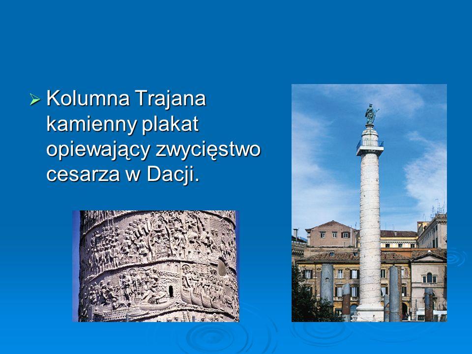  Kolumna Trajana kamienny plakat opiewający zwycięstwo cesarza w Dacji.