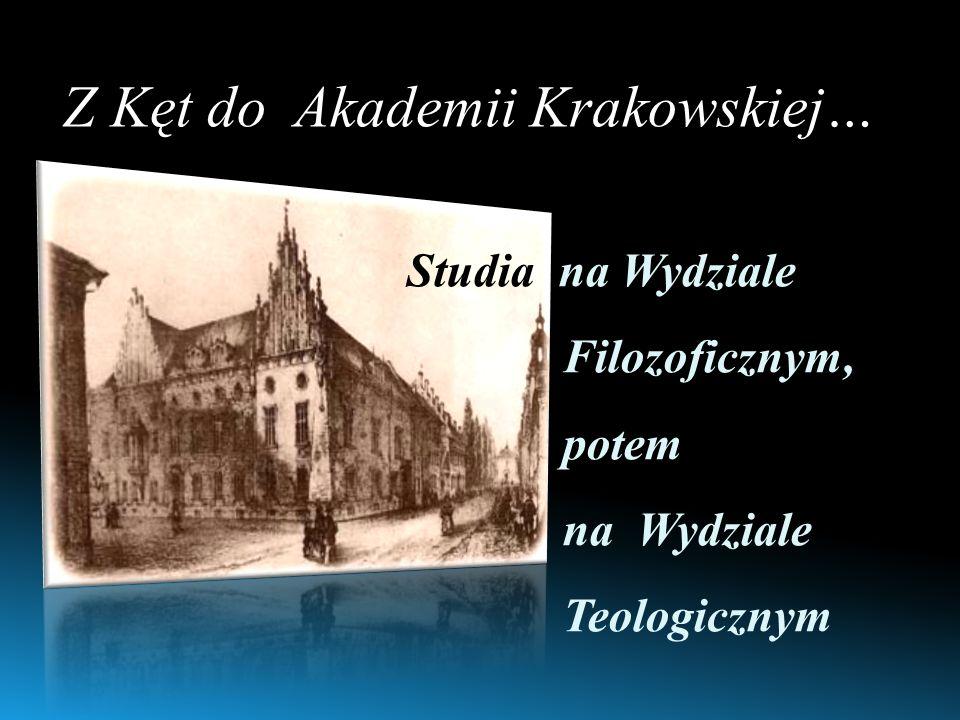 Studia na Wydziale Filozoficznym, potem na Wydziale Teologicznym Z Kęt do Akademii Krakowskiej…
