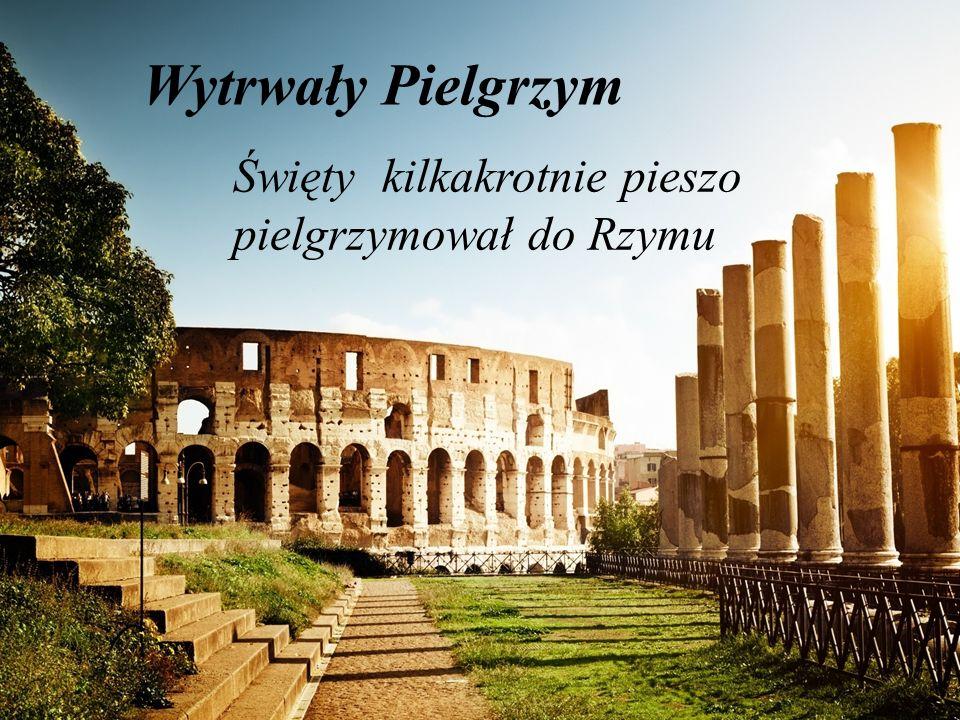 Wytrwały Pielgrzym Święty kilkakrotnie pieszo pielgrzymował do Rzymu