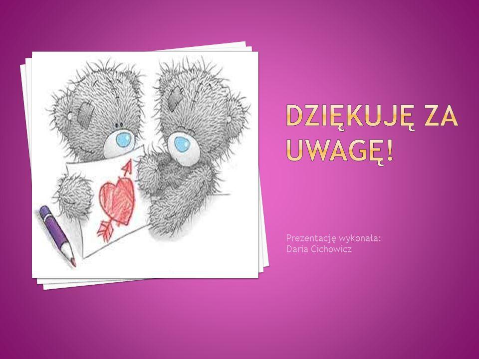 Prezentację wykonała: Daria Cichowicz