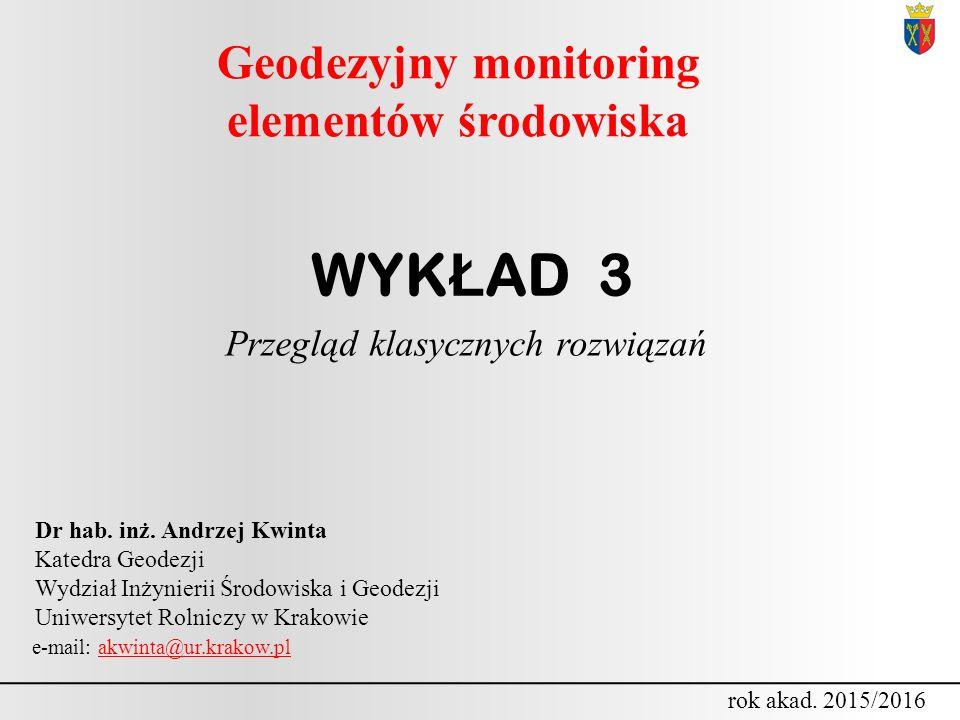 dr hab.inż. Andrzej Kwinta GEODEZYJNY MONITORING ELEMENTÓW ŚRODOWISKA rok akad.