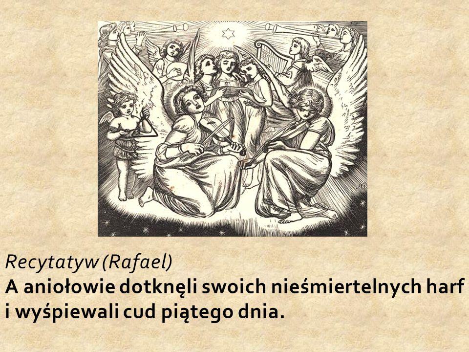 Recytatyw (Rafael) A aniołowie dotknęli swoich nieśmiertelnych harf i wyśpiewali cud piątego dnia.
