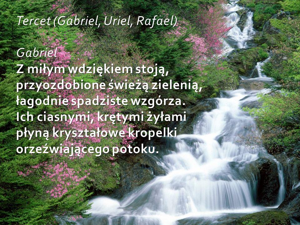 Tercet (Gabriel, Uriel, Rafael) Gabriel Z miłym wdziękiem stoją, przyozdobione świeżą zielenią, łagodnie spadziste wzgórza.