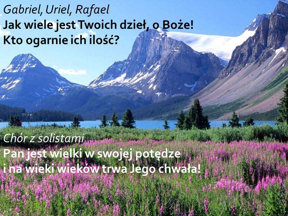 Gabriel, Uriel, Rafael Jak wiele jest Twoich dzieł, o Boże.