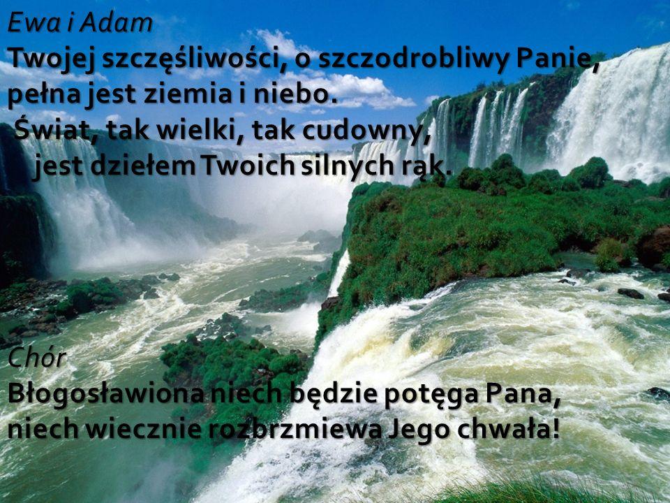 Ewa i Adam Twojej szczęśliwości, o szczodrobliwy Panie, pełna jest ziemia i niebo.