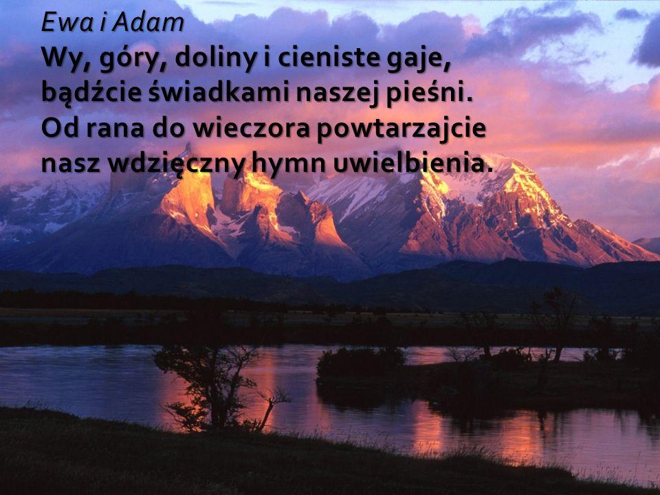 Ewa i Adam Wy, góry, doliny i cieniste gaje, bądźcie świadkami naszej pieśni.