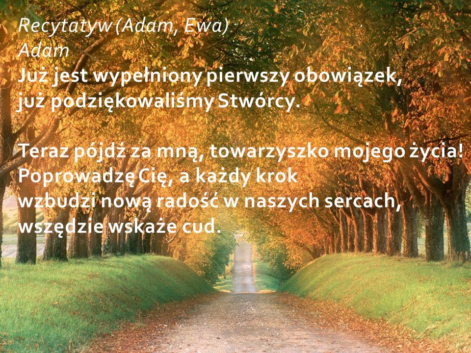 Recytatyw (Adam, Ewa) Adam Już jest wypełniony pierwszy obowiązek, już podziękowaliśmy Stwórcy.