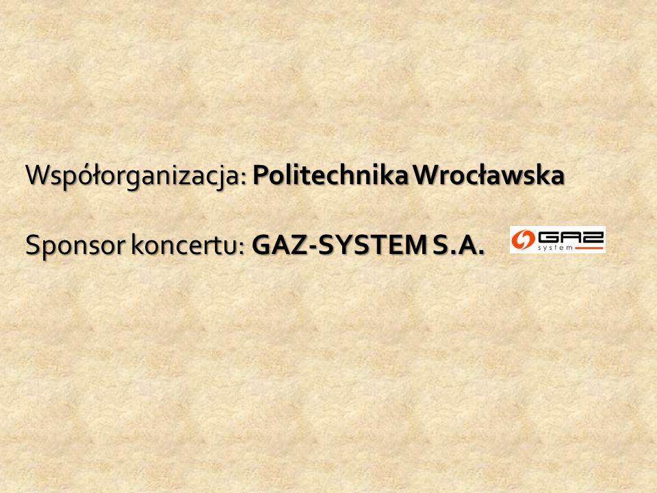 Współorganizacja: Politechnika Wrocławska Sponsor koncertu: GAZ-SYSTEM S.A.
