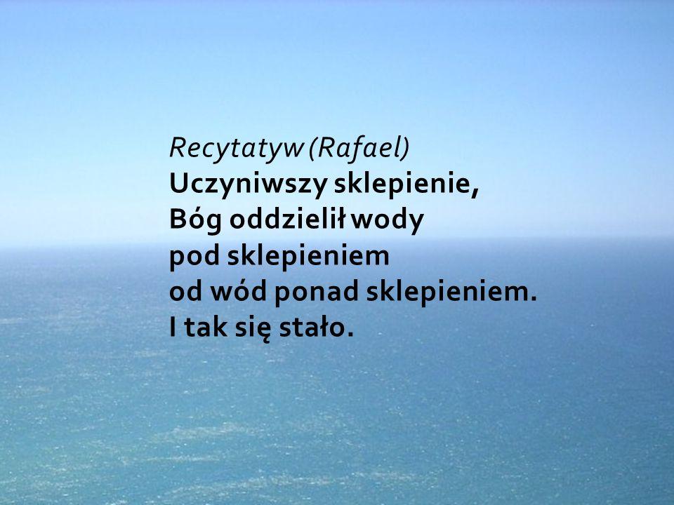 Recytatyw (Rafael) Uczyniwszy sklepienie, Bóg oddzielił wody pod sklepieniem od wód ponad sklepieniem.
