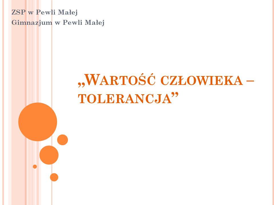 """""""W ARTOŚĆ CZŁOWIEKA – TOLERANCJA """" ZSP w Pewli Małej Gimnazjum w Pewli Małej"""