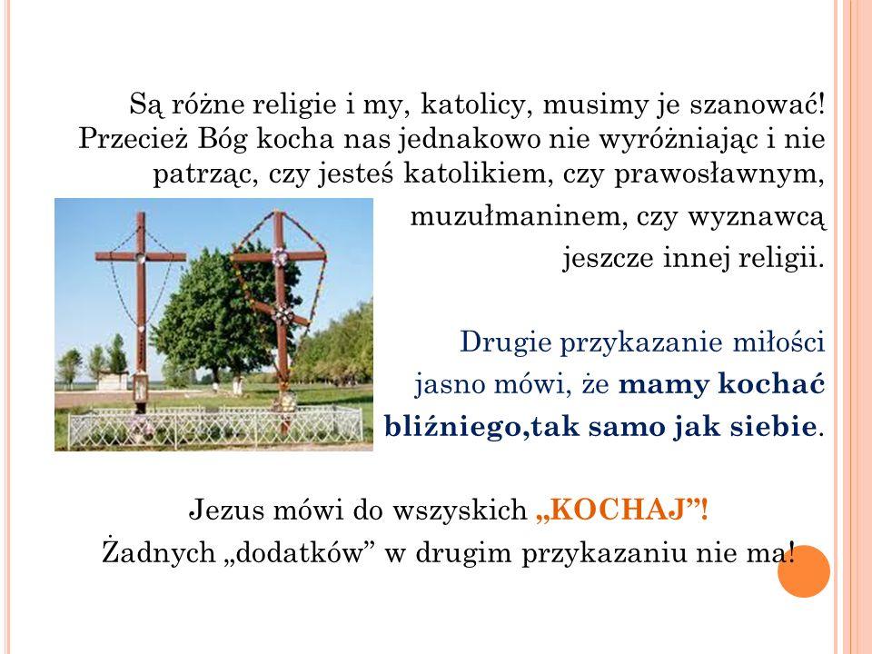 Są różne religie i my, katolicy, musimy je szanować! Przecież Bóg kocha nas jednakowo nie wyróżniając i nie patrząc, czy jesteś katolikiem, czy prawos