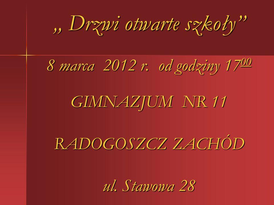 """"""" Drzwi otwarte szkoły 8 marca 2012 r.od godziny 17 00 GIMNAZJUM NR 11 RADOGOSZCZ ZACHÓD ul."""