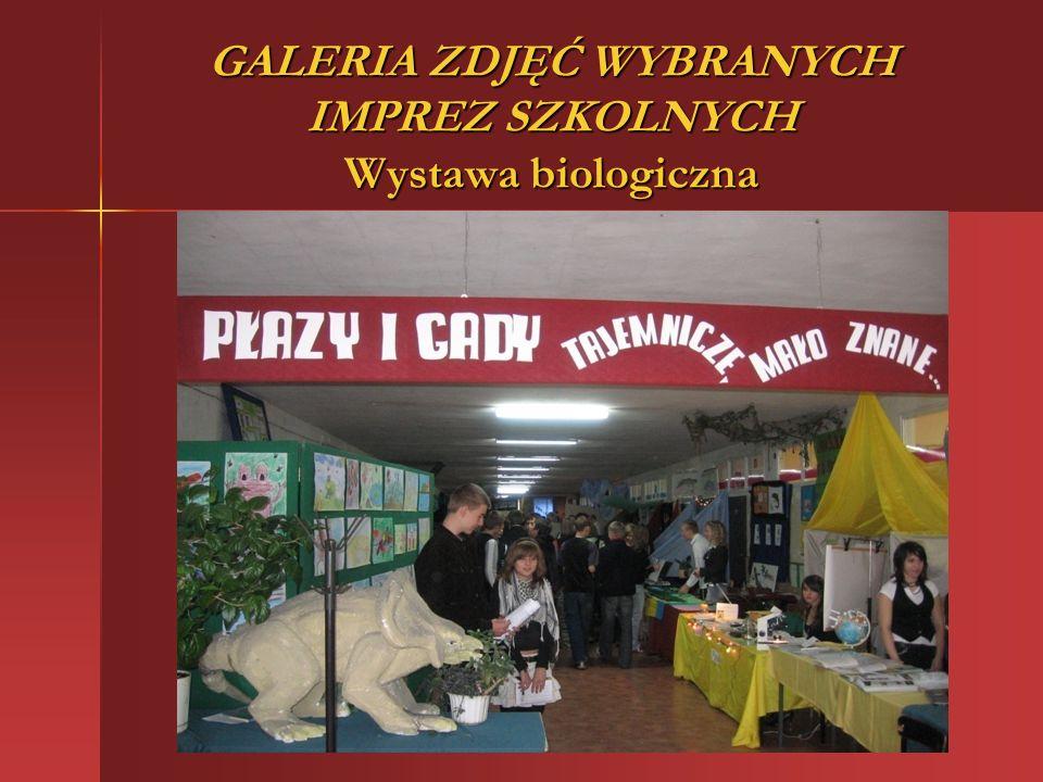 GALERIA ZDJĘĆ WYBRANYCH IMPREZ SZKOLNYCH Wystawa biologiczna