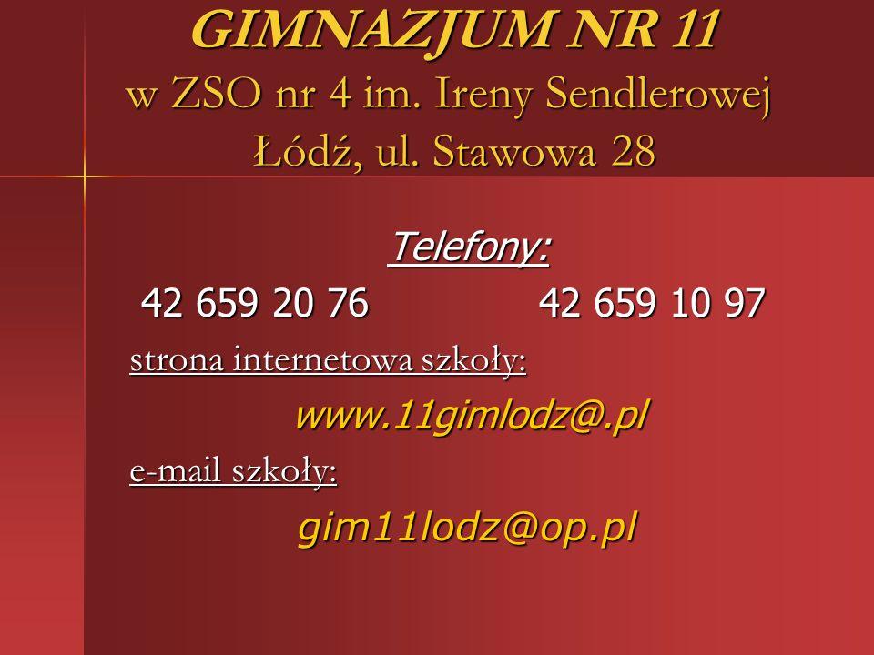GIMNAZJUM NR 11 w ZSO nr 4 im. Ireny Sendlerowej Łódź, ul. Stawowa 28 Telefony: 42 659 20 76 42 659 10 97 42 659 20 76 42 659 10 97 strona internetowa