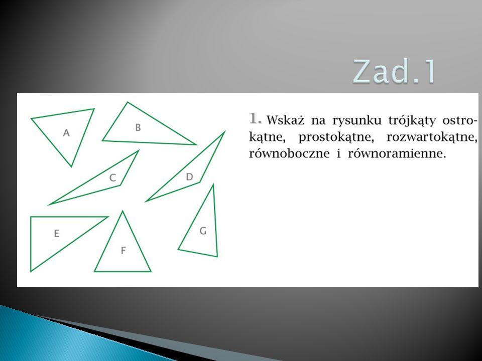 Trójkąty ostrokątne: A, F, G Trójkąty prostokątne: B, E Trójkąty rozwartokątne: C, D, Trójkąty równoboczne: A Trójkąty równoramienne: A, D, F, G.