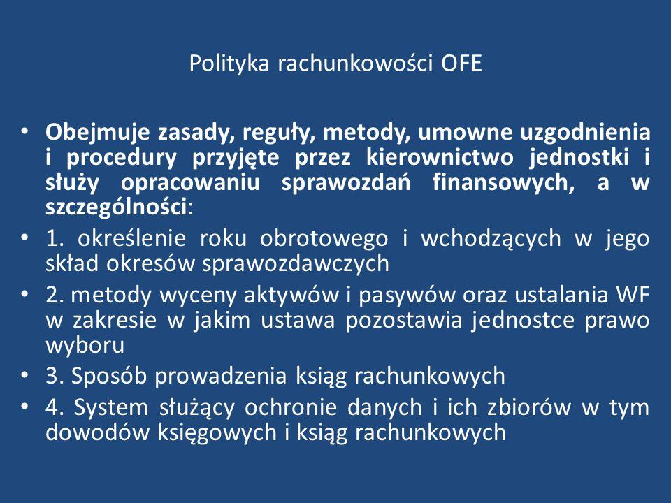 Polityka rachunkowości OFE Obejmuje zasady, reguły, metody, umowne uzgodnienia i procedury przyjęte przez kierownictwo jednostki i służy opracowaniu s