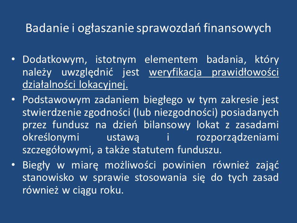 Badanie i ogłaszanie sprawozdań finansowych Dodatkowym, istotnym elementem badania, który należy uwzględnić jest weryfikacja prawidłowości działalności lokacyjnej.