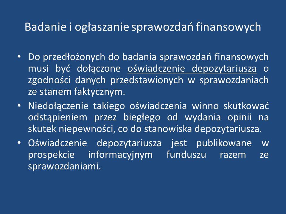 Badanie i ogłaszanie sprawozdań finansowych Do przedłożonych do badania sprawozdań finansowych musi być dołączone oświadczenie depozytariusza o zgodności danych przedstawionych w sprawozdaniach ze stanem faktycznym.