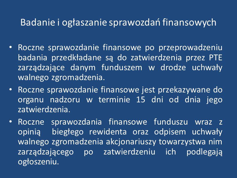 Badanie i ogłaszanie sprawozdań finansowych Roczne sprawozdanie finansowe po przeprowadzeniu badania przedkładane są do zatwierdzenia przez PTE zarządzające danym funduszem w drodze uchwały walnego zgromadzenia.