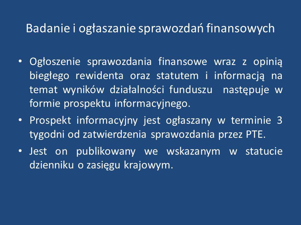 Badanie i ogłaszanie sprawozdań finansowych Ogłoszenie sprawozdania finansowe wraz z opinią biegłego rewidenta oraz statutem i informacją na temat wyników działalności funduszu następuje w formie prospektu informacyjnego.