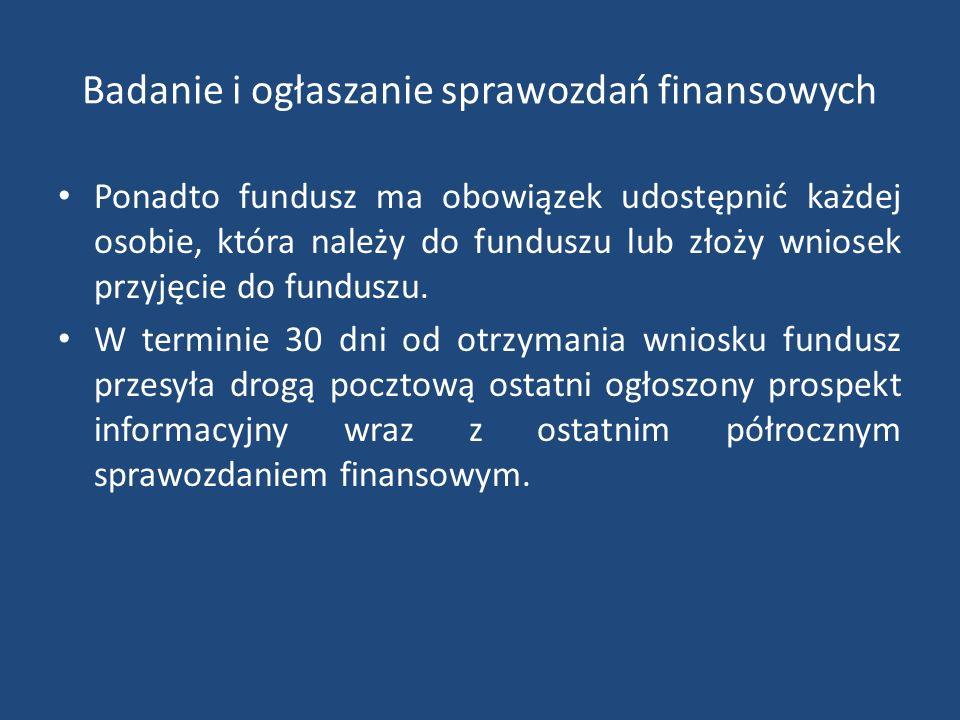 Badanie i ogłaszanie sprawozdań finansowych Ponadto fundusz ma obowiązek udostępnić każdej osobie, która należy do funduszu lub złoży wniosek przyjęcie do funduszu.