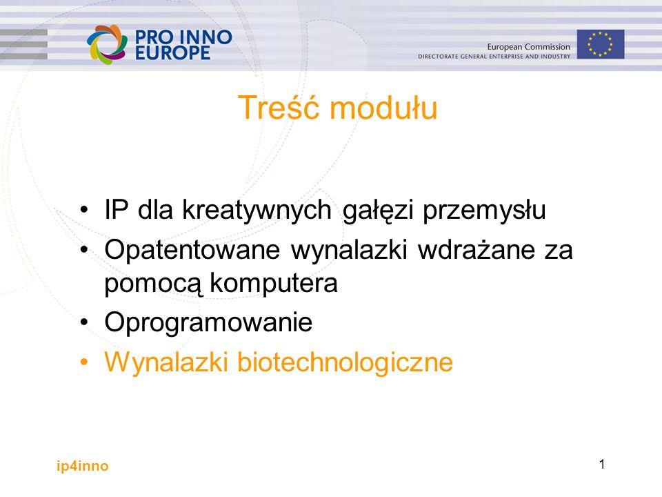 ip4inno 1 Treść modułu IP dla kreatywnych gałęzi przemysłu Opatentowane wynalazki wdrażane za pomocą komputera Oprogramowanie Wynalazki biotechnologiczne