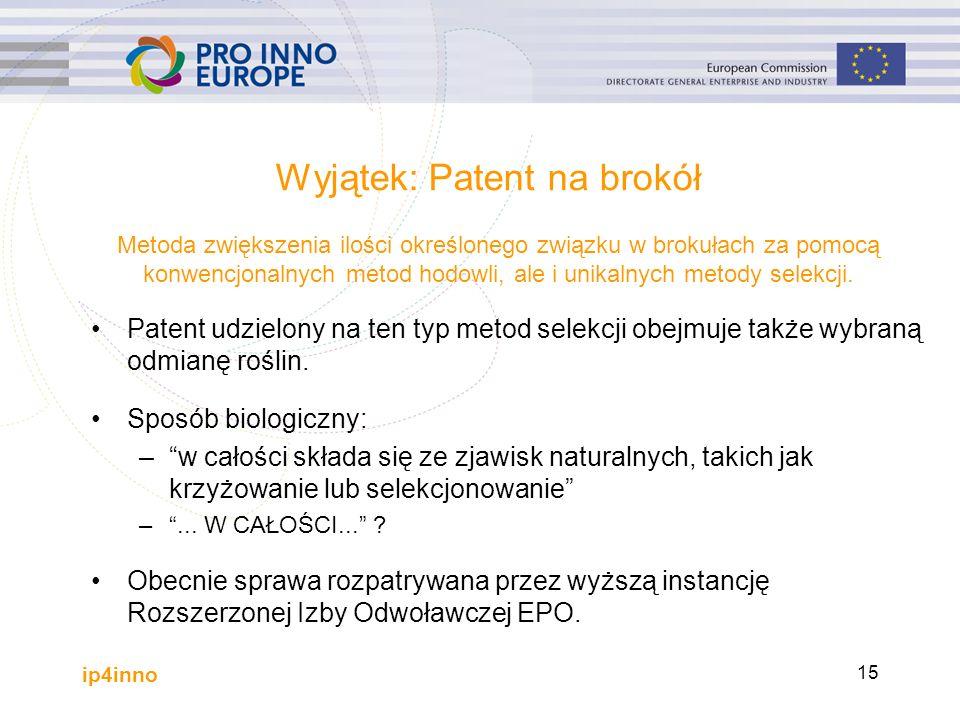 ip4inno 15 Wyjątek: Patent na brokół Patent udzielony na ten typ metod selekcji obejmuje także wybraną odmianę roślin.