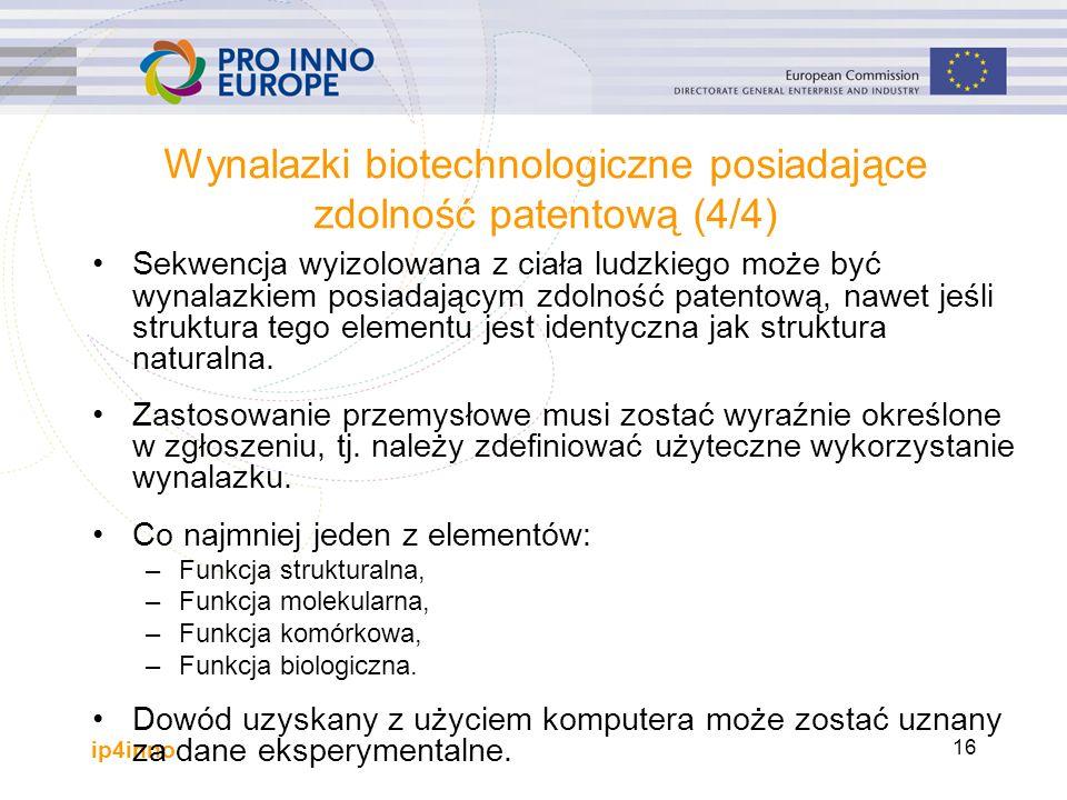 ip4inno 16 Wynalazki biotechnologiczne posiadające zdolność patentową (4/4) Sekwencja wyizolowana z ciała ludzkiego może być wynalazkiem posiadającym zdolność patentową, nawet jeśli struktura tego elementu jest identyczna jak struktura naturalna.