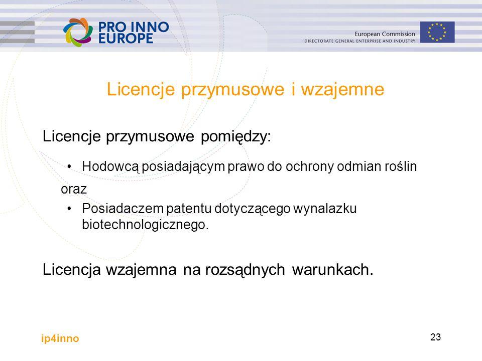 ip4inno 23 Licencje przymusowe i wzajemne Licencje przymusowe pomiędzy: Hodowcą posiadającym prawo do ochrony odmian roślin oraz Posiadaczem patentu dotyczącego wynalazku biotechnologicznego.