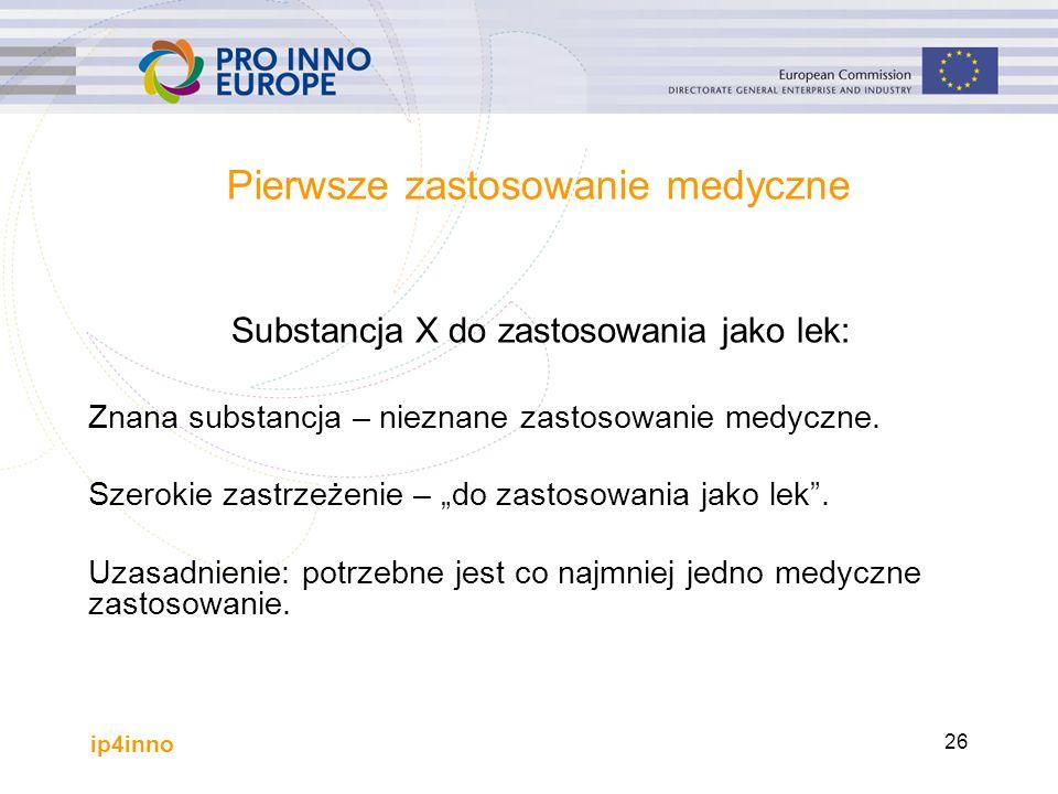 ip4inno 26 Pierwsze zastosowanie medyczne Substancja X do zastosowania jako lek: Znana substancja – nieznane zastosowanie medyczne.