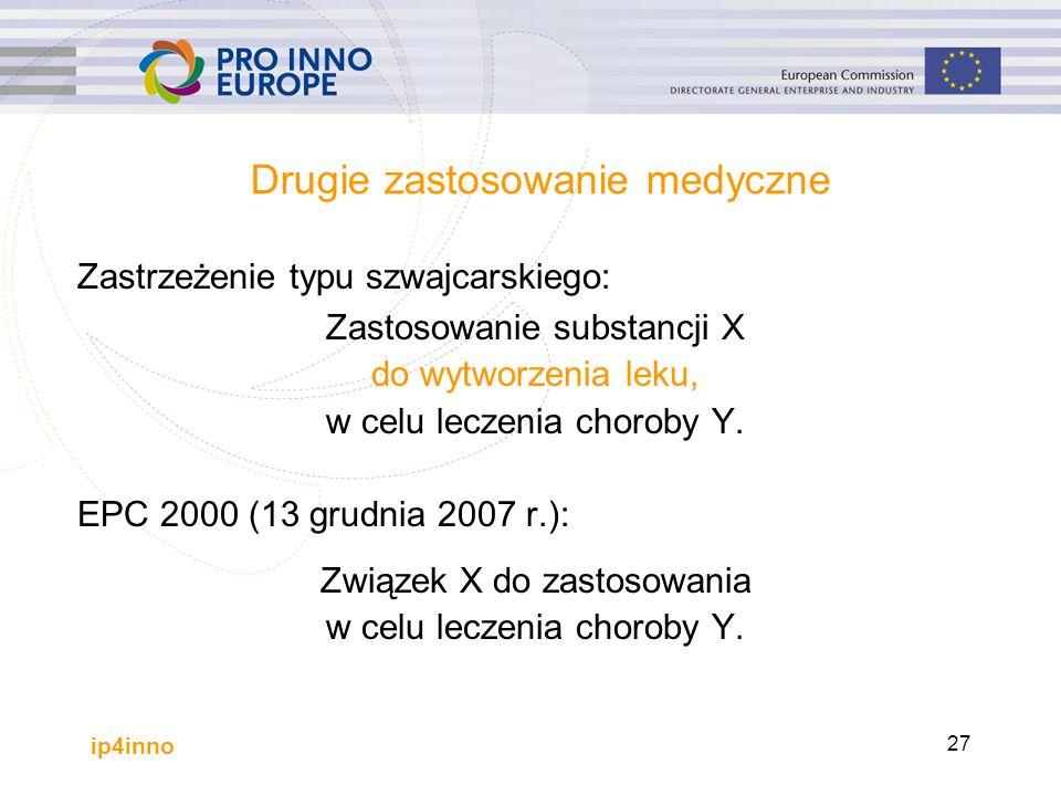 ip4inno 27 Drugie zastosowanie medyczne Zastrzeżenie typu szwajcarskiego: Zastosowanie substancji X do wytworzenia leku, w celu leczenia choroby Y.