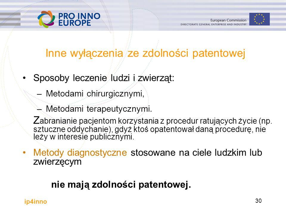 ip4inno 30 Inne wyłączenia ze zdolności patentowej Sposoby leczenie ludzi i zwierząt: –Metodami chirurgicznymi, –Metodami terapeutycznymi.