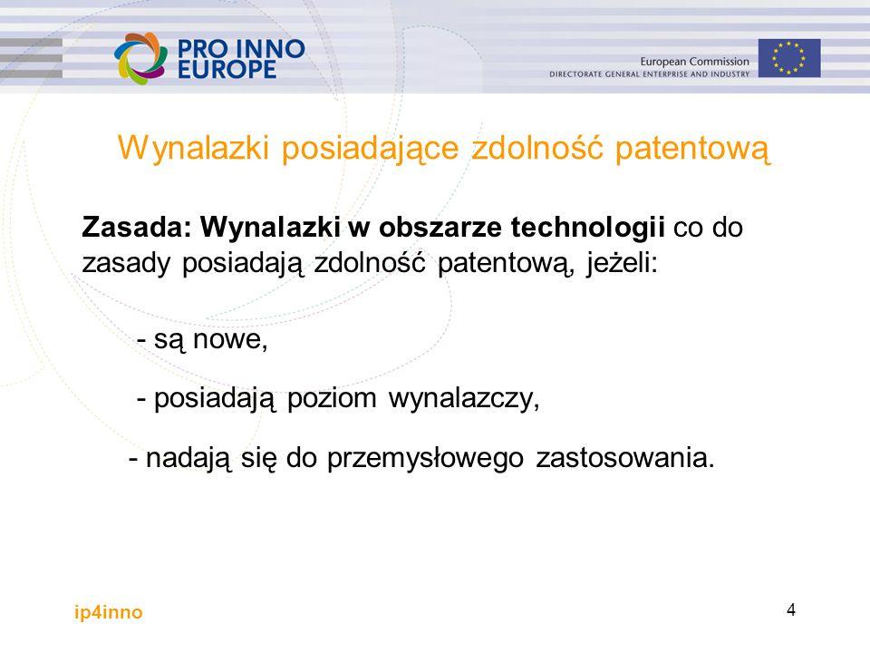 ip4inno 4 Wynalazki posiadające zdolność patentową Zasada: Wynalazki w obszarze technologii co do zasady posiadają zdolność patentową, jeżeli: - są nowe, - posiadają poziom wynalazczy, - nadają się do przemysłowego zastosowania.