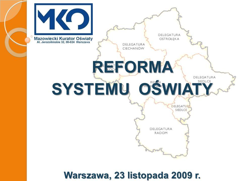 REFORMA SYSTEMU OŚWIATY Warszawa, 23 listopada 2009 r.