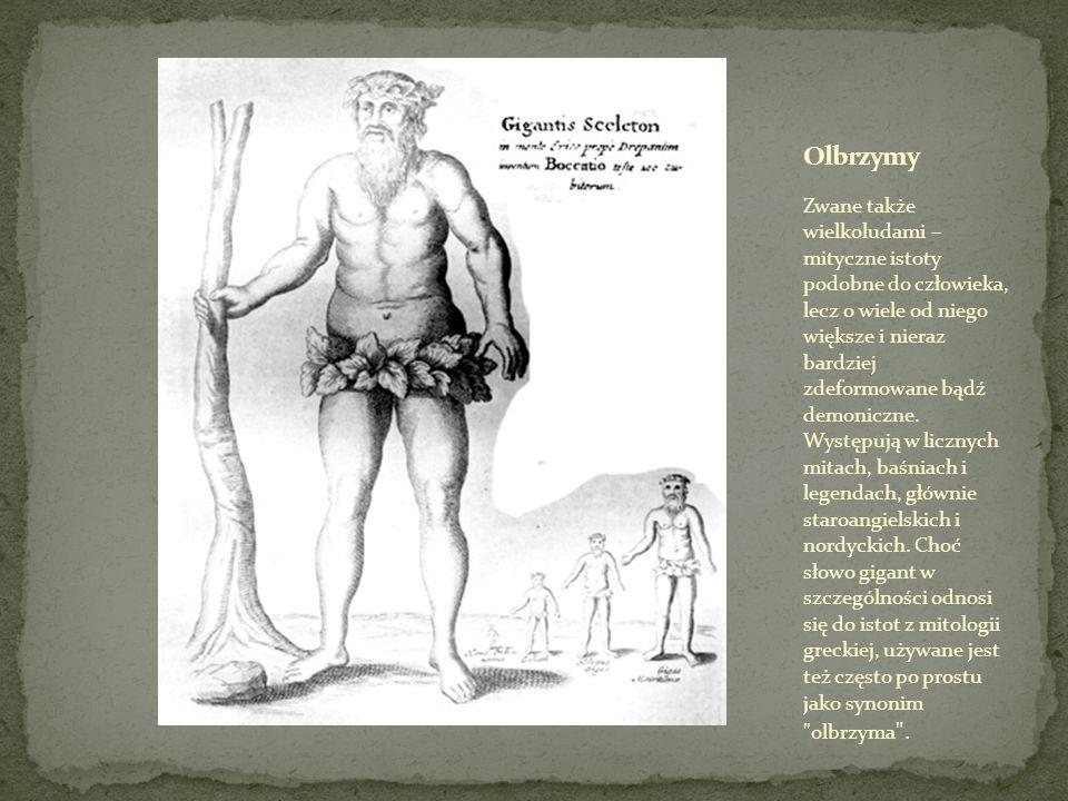 Zwane także wielkoludami – mityczne istoty podobne do człowieka, lecz o wiele od niego większe i nieraz bardziej zdeformowane bądź demoniczne.