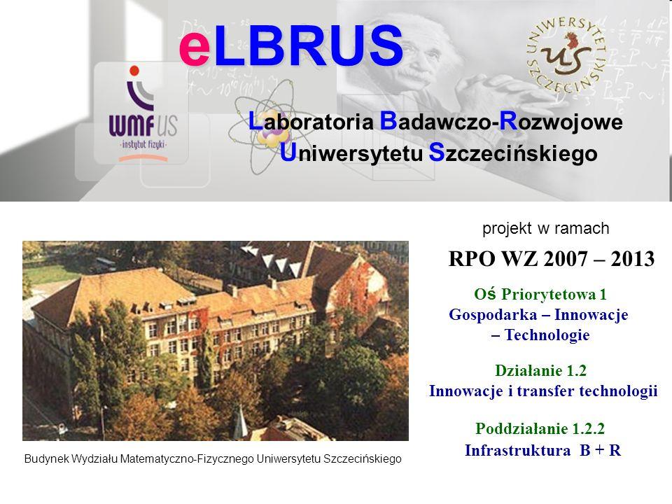 e LBRUS L aboratoria B adawczo- R ozwojowe U niwersytetu S zczecińskiego Budynek Wydziału Matematyczno-Fizycznego Uniwersytetu Szczecińskiego RPO WZ 2