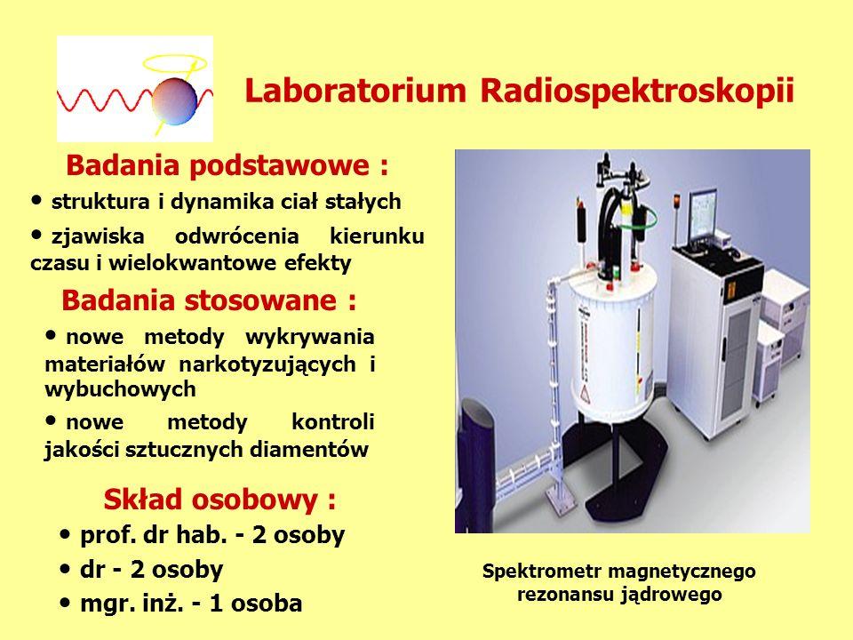 Laboratorium Radiospektroskopii Badania podstawowe : struktura i dynamika ciał stałych zjawiska odwrócenia kierunku czasu i wielokwantowe efekty Badan