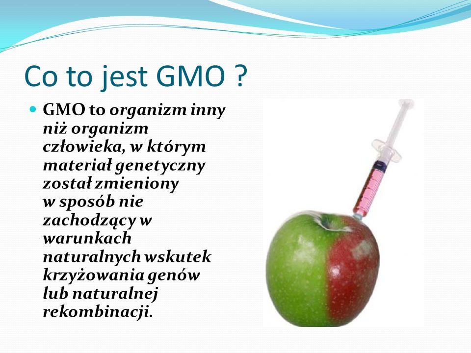 Modyfikacje, jakim podlegają organizmy można podzielić na trzy grupy *zmieniona zostaje aktywność genów naturalnie występujących w danym organizmie *do organizmu wprowadzone zostają dodatkowe kopie jego własnych genów *wprowadzany gen pochodzi z organizmu innego gatunku (organizmy transgeniczne)