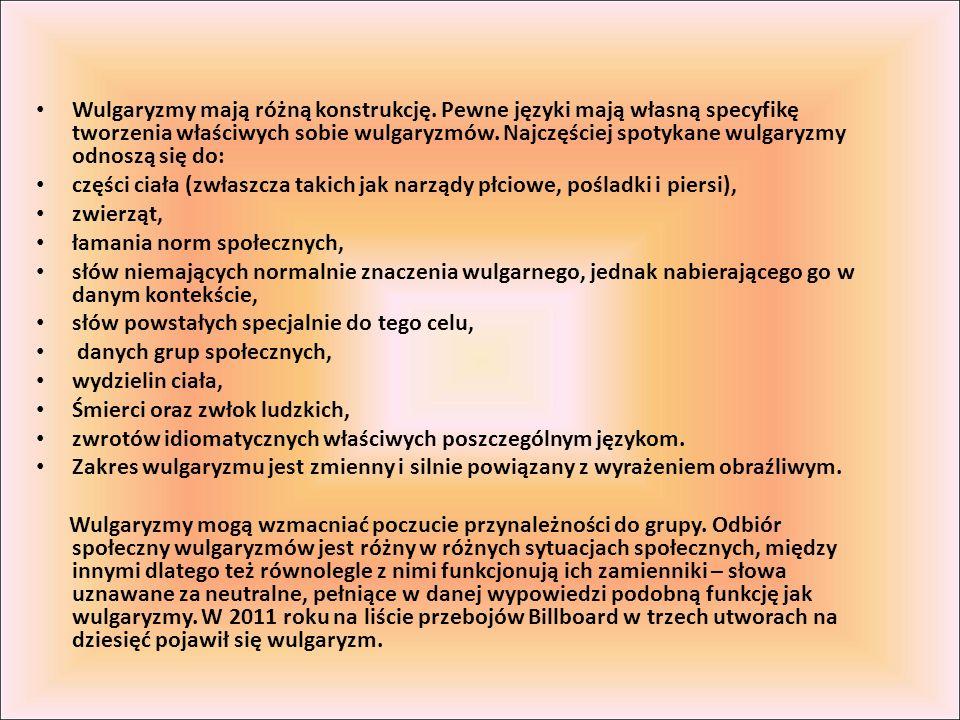 Wulgaryzmy mają różną konstrukcję. Pewne języki mają własną specyfikę tworzenia właściwych sobie wulgaryzmów. Najczęściej spotykane wulgaryzmy odnoszą