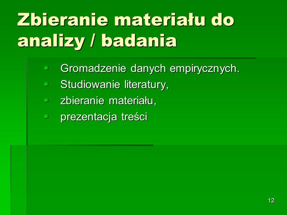 12 Zbieranie materiału do analizy / badania  Gromadzenie danych empirycznych.