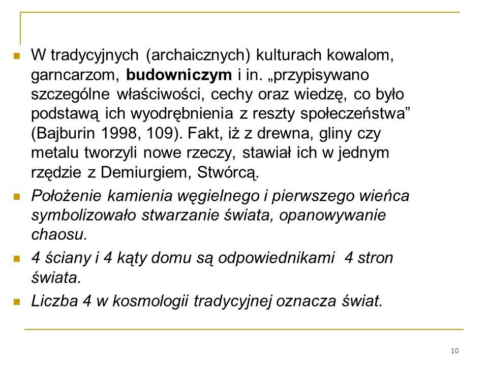 10 W tradycyjnych (archaicznych) kulturach kowalom, garncarzom, budowniczym i in.