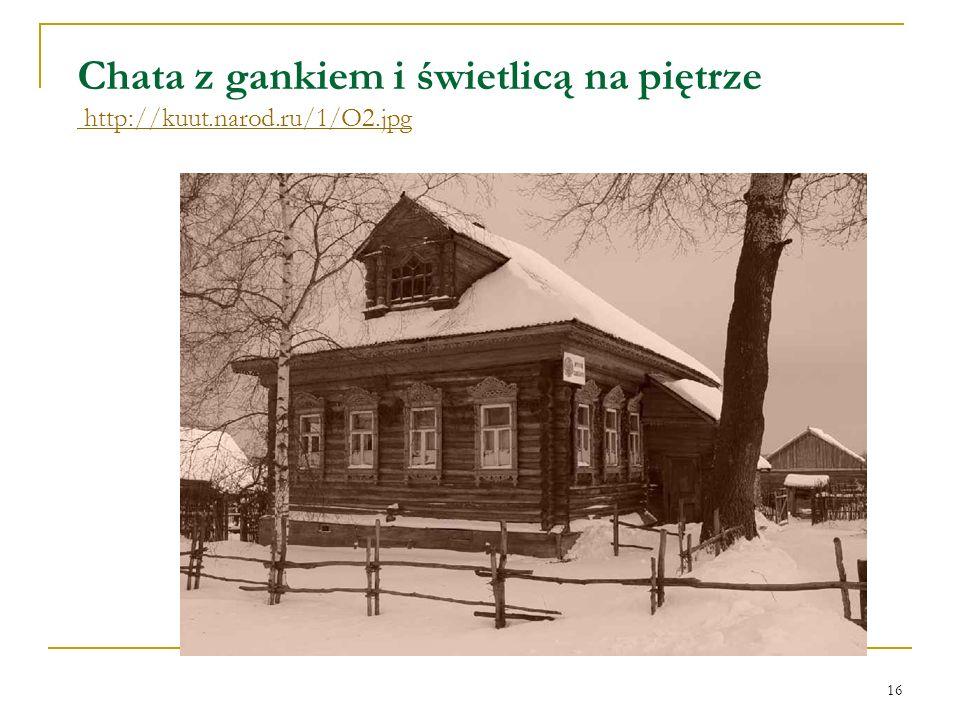 Chata z gankiem i świetlicą na piętrze http://kuut.narod.ru/1/O2.jpg http://kuut.narod.ru/1/O2.jpg 16